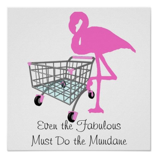 Even the fabulous must do the mundane, quips this flamingo as she pushes her grocery cart. Whimsical kitsch poster perfect for those divas who fancy themselves a bit above doing chores and helping around the house.