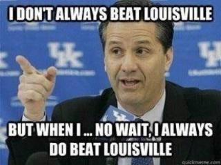 I don't always Beat Louisville.