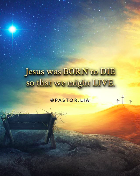 Jesus Was Born To Die So That We Might Live Christian Living Quotes Born To Die Church Quotes