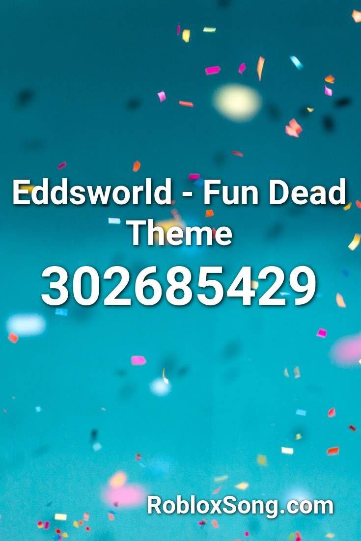Eddsworld Fun Dead Theme Roblox Id Roblox Music Codes Roblox Music Scary Music