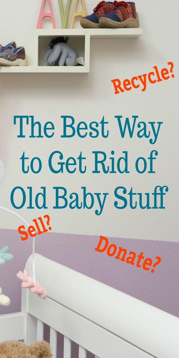 the best way to get rid of old baby stuff what to recycle donate