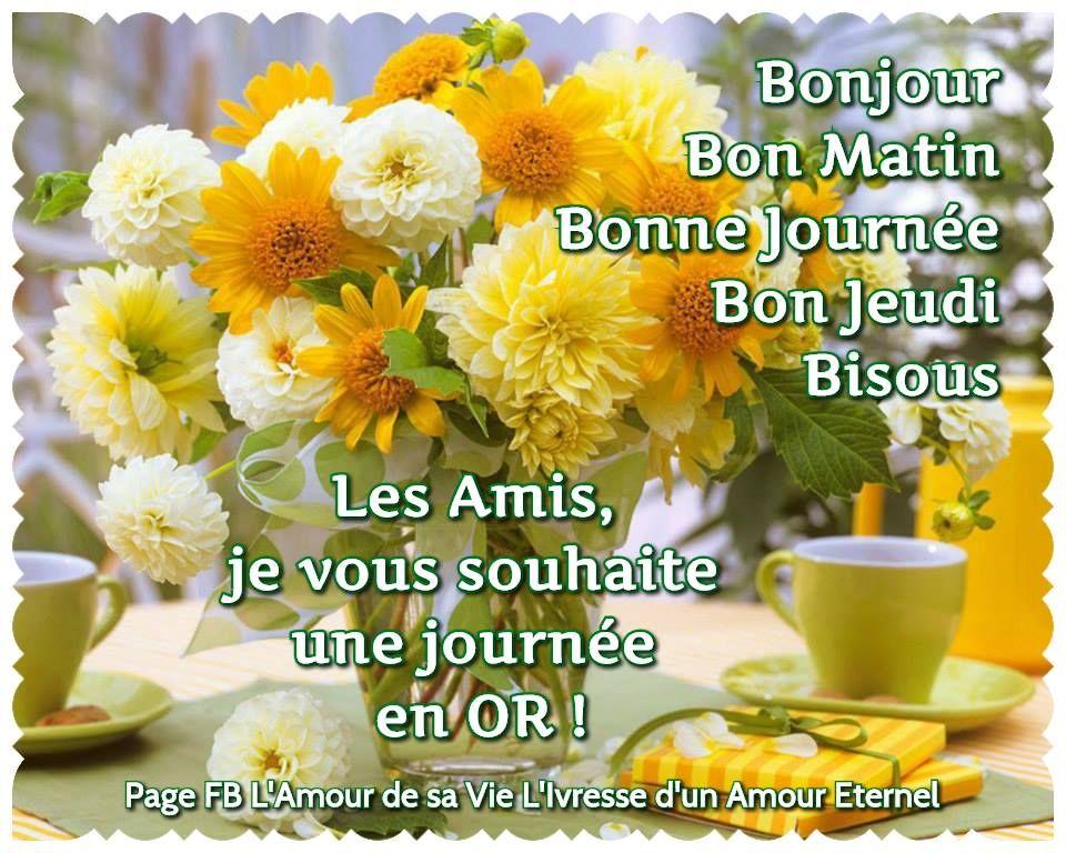 Bonjour Bon Matin Bonne Journee Bon Jeudi Bisous Les Amis Je
