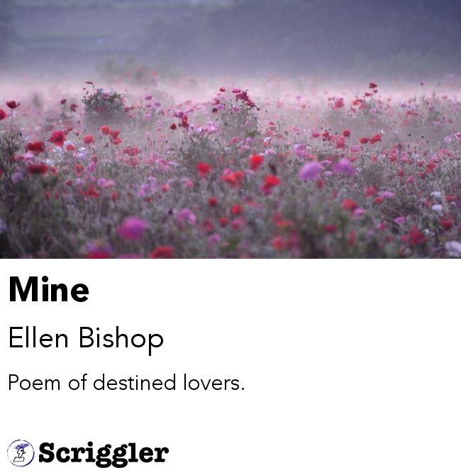 Mine by Ellen Bishop https://scriggler.com/detailPost/poetry/35990