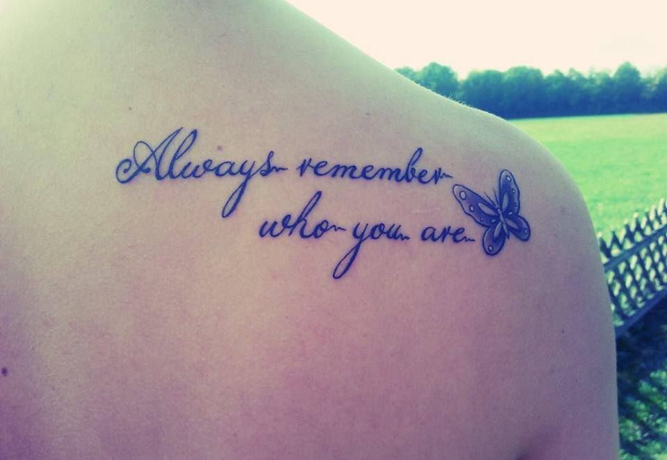 Always Remember Who You Are And Stay True To Yourself Tattoos