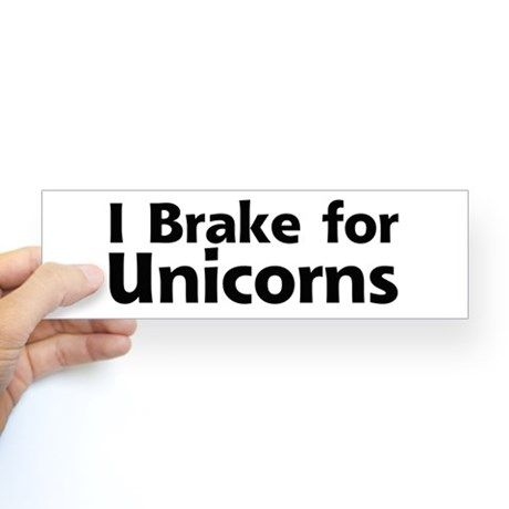 I brake for unicorns bumper sticker cheap gift ideas cafepress com