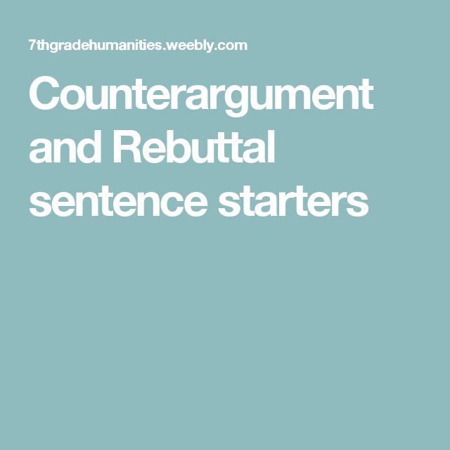 Counterargument And Rebuttal Sentence Starters  Teacher Stuff