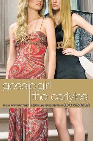 Gossip Girl: The Carlyles Series: 1. The Carlyles 2. You Just Can't Get Enough 3. Take a Chance on Me 4. Love the One You're With