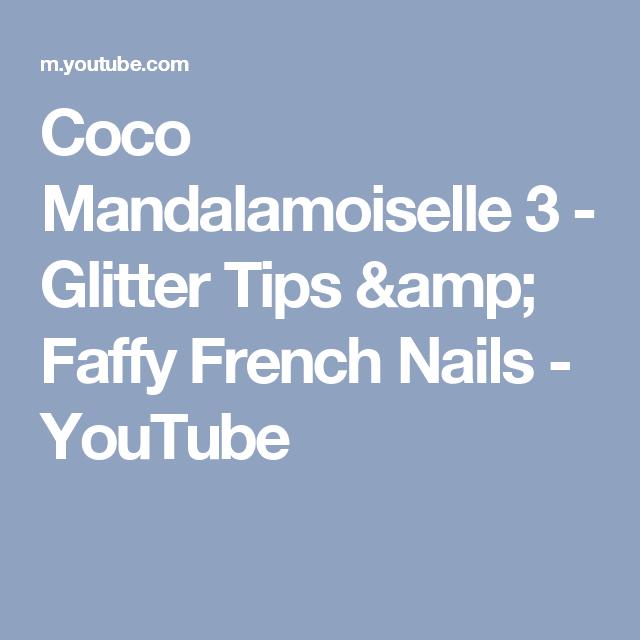 Coco Mandalamoiselle 3 - Glitter Tips & Faffy French Nails - YouTube