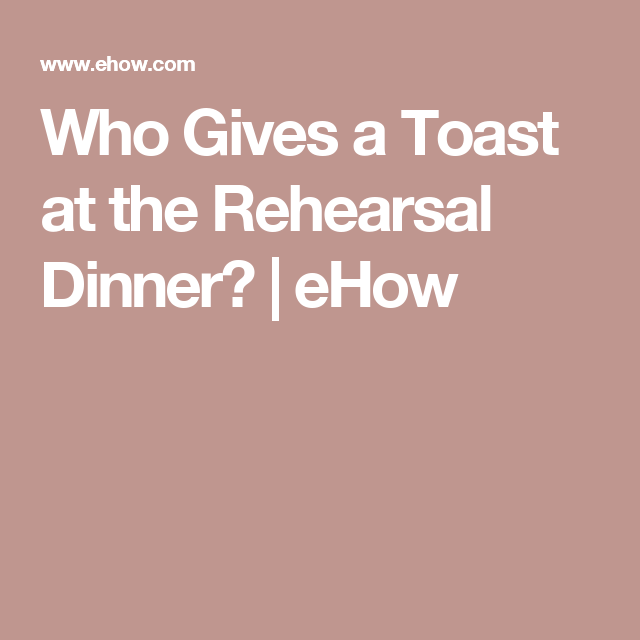 Who Gives A Toast At The Rehearsal Dinner