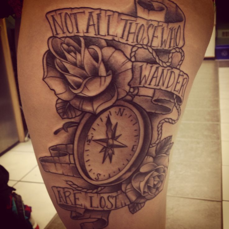 Not All Those Who Wander Are Lost Tattoo Compass Not All Those Who Wander Are Lost On My Left Thigh Tattoos For Guys Lost Tattoo Tattoos