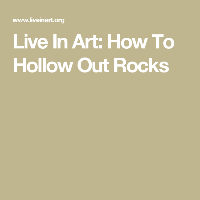Live In Art How To Hollow Out Rocks Dremel Sewing Crafts Rock