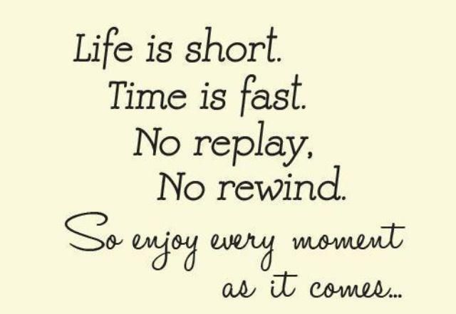 Life Is Short Time Is Fast Don T Take A Single Minute For Granted Appreciate That God Has Chose Life Is Too Short Quotes Enjoying Life Quotes True Quotes