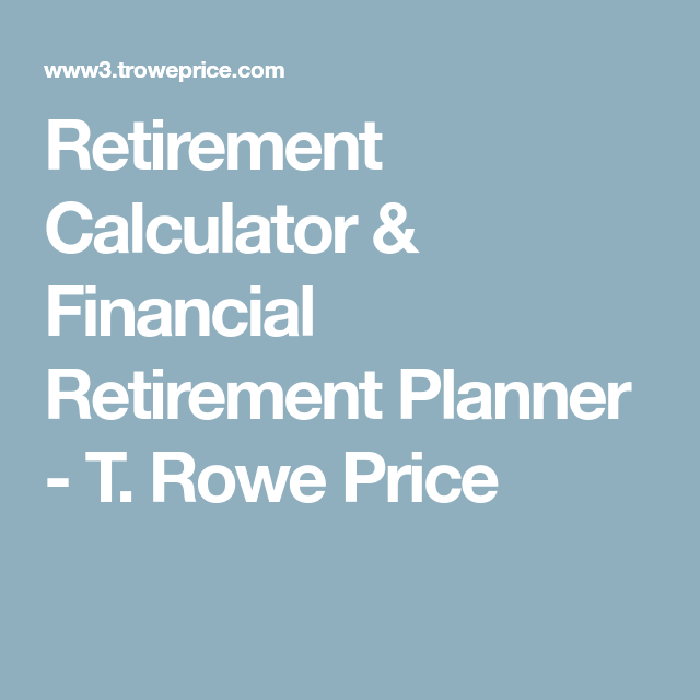 Retirement Calculator  Financial Retirement Planner  T Rowe