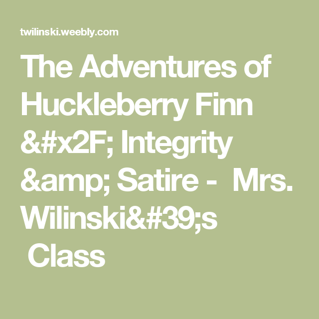 satire in huckleberry finn The adventures of huckleberry finn by mark twain a glassbook classic huckleberry finn the adventures of huckleberry finn (tom sawyer's comrade) by mark twain a gl assbook cl assic notice persons attempting to find a motive in this narrative will be pros-  huckleberry finn huckleberry finn.