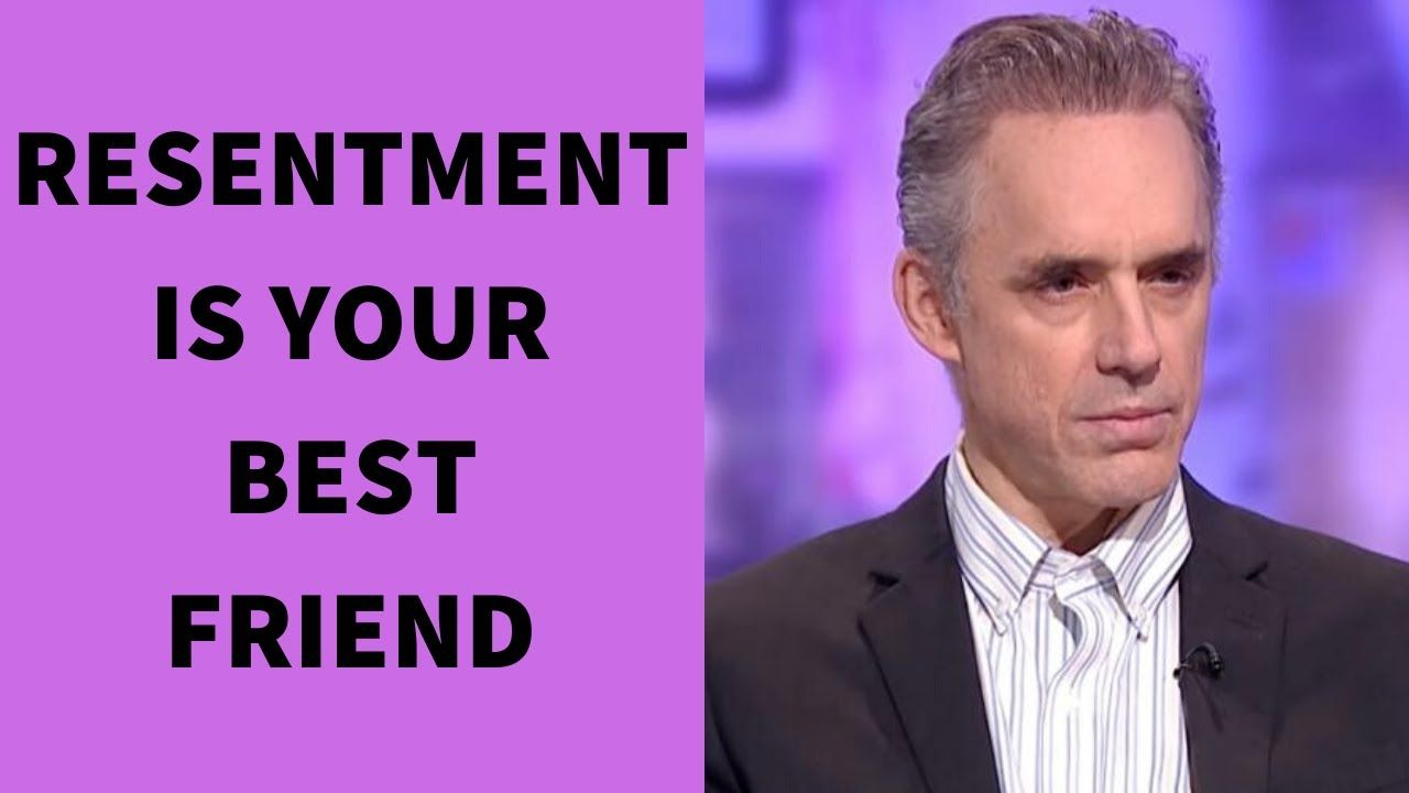 Jordan Peterson Resentment Is Your Best Friend Youtube Resentments Beliefs Jordan Peterson
