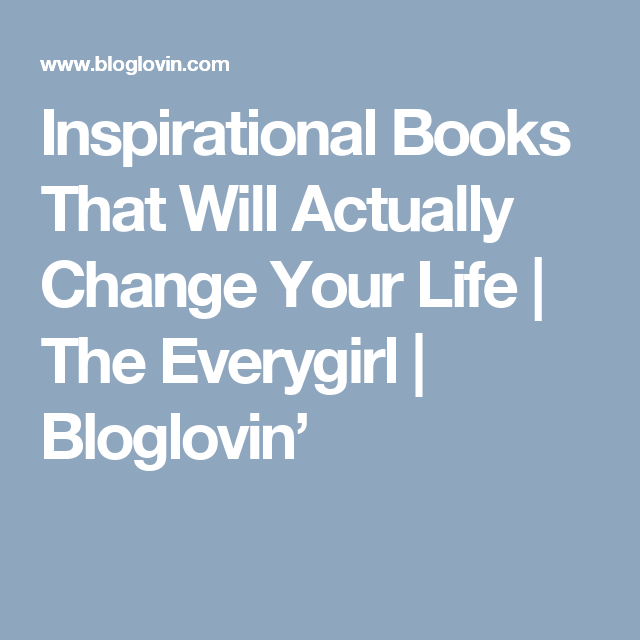 Inspirational Books That Will Actually Change Your Life | The Everygirl | Bloglovin'