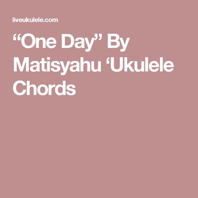 One Day Ukulele Chords By Matisyahu Guitar Exercises Guitars And
