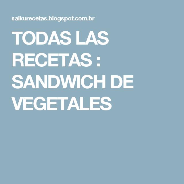 TODAS LAS RECETAS : SANDWICH DE VEGETALES