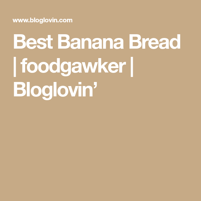 Best banana bread foodgawker best banana bread foodgawker bloglovin forumfinder Image collections