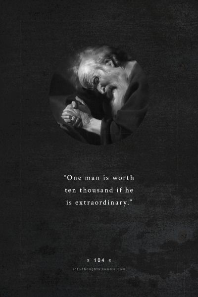 INTJ Thoughts Tumblr 104 - One man is worth ten thousand if