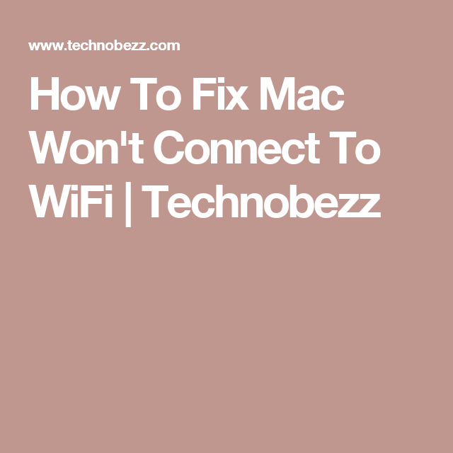 How To Fix Mac Won't Connect To WiFi | Technobezz | I want