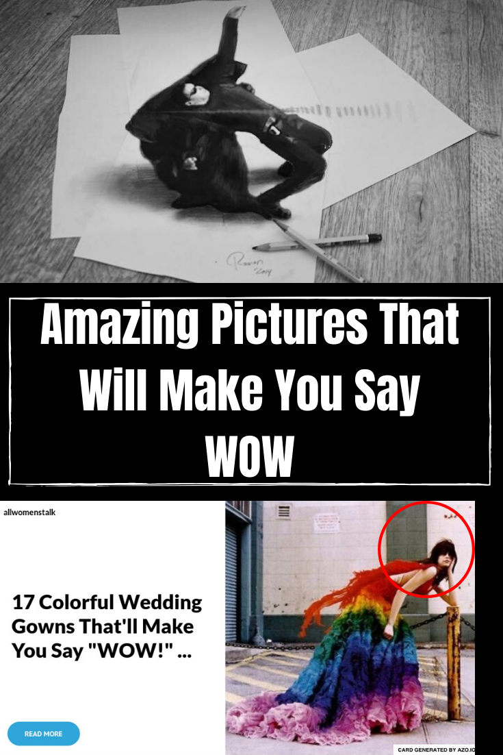 Amazing Pictures That Will Make You Say Wow Cool Pictures Weird World Pictures