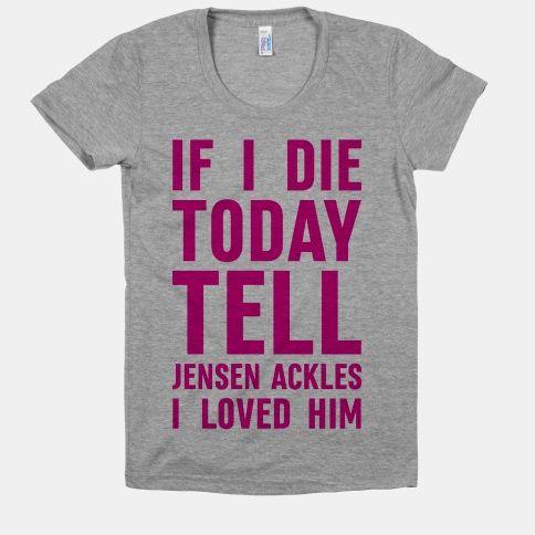 If I Die Today Tell Jensen Ackles I Loved Him #jensenackles #supernatural #supernaturalshirt #nerdshirt #fangirl