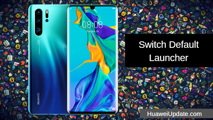 Huawei P30 Pro Tips And Tricks Switch Default Launcher Huawei Emui P30 Tips Tricks News Huawei Photo Pixel Pro Tip