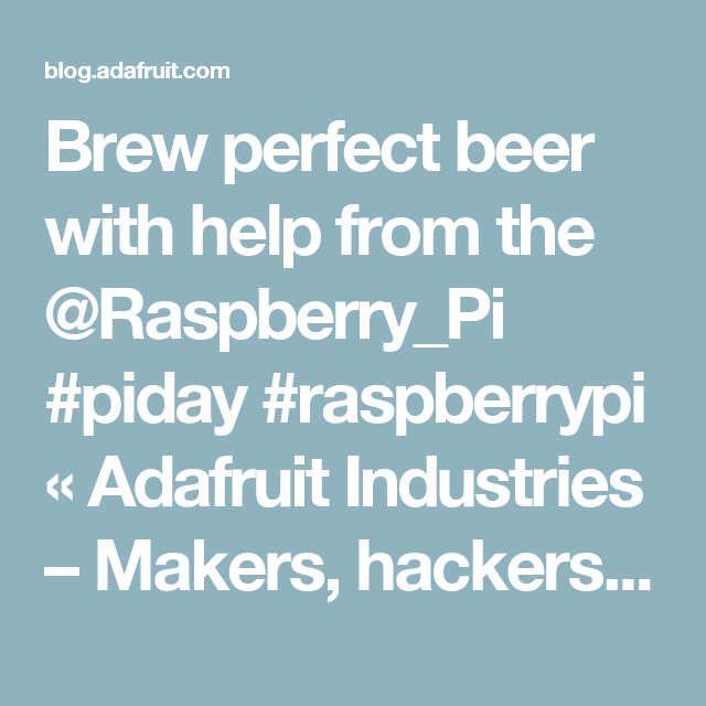 Brew perfect beer with help from the @Raspberry_Pi #piday