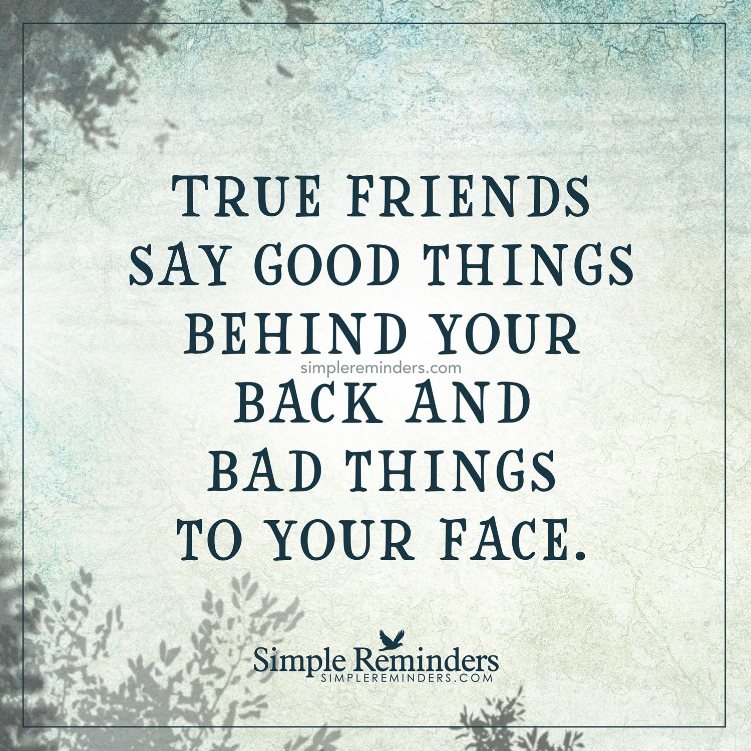 Great Sayings True Friends Say Good Things Behind Your Back True Friends Say