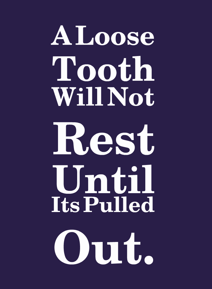 "A funny inspiring quote! ""A loose tooth will not rest"
