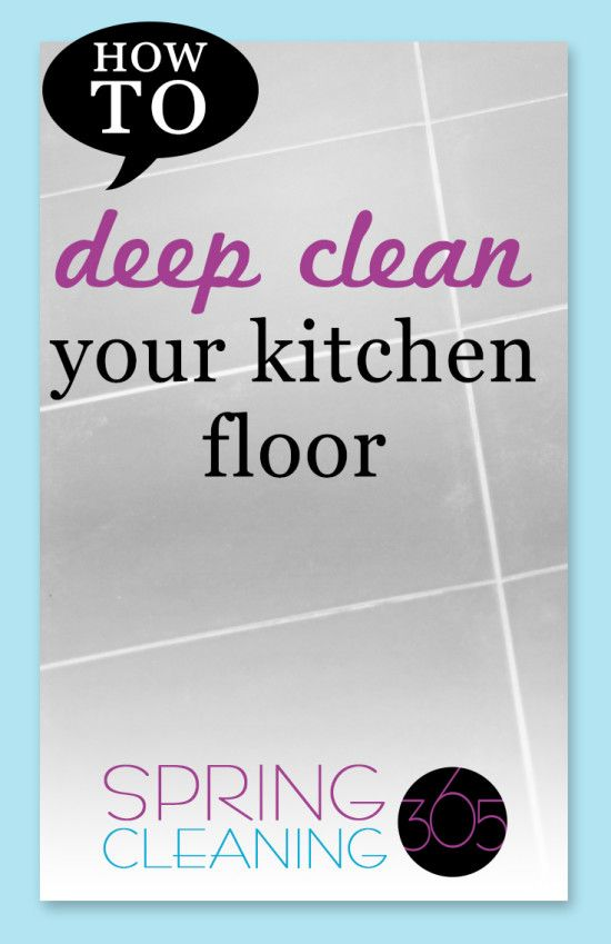 Periodically deep clean your kitchen floor to maintain the ...