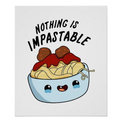 Nothing Is Impastable Cute Pasta Pun Poster | Zazzle.com