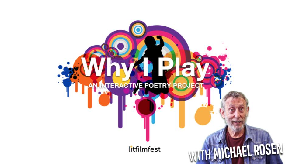 Why I Play English Resource With Michael Rosen Litfilmfest In 2020 Michael Rosen Poetry Projects Key Stage 1