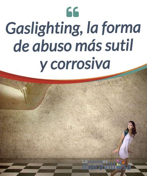 Gaslighting, la forma de abuso más sutil y corrosiva El #Gaslighting es una forma de #maltrato psicológico con la que se busca que la #víctima dude de su propio criterio sobre lo que dice, hace o escucha. #Psicología