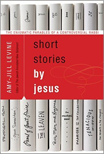 Short Stories by Jesus: The Enigmatic Parables of a Controversial Rabbi, Amy-Jill Levine - Amazon.com