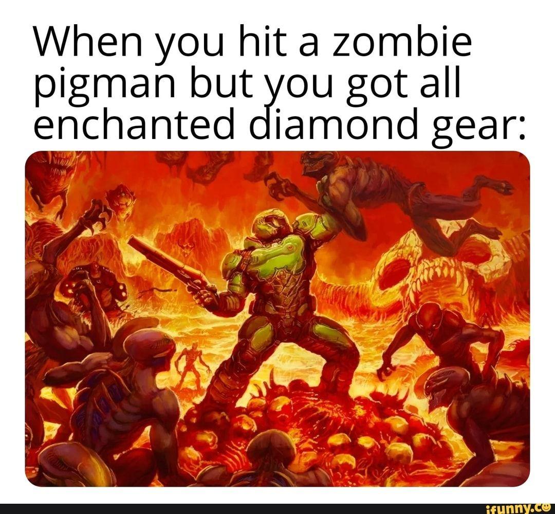 When You Hit A Zombie Pigman But Ou Got All Enchanted Iamond Gear