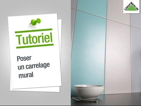 Comment Poser Un Carrelage Mural Leroy Merlin Youtube