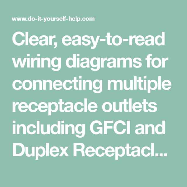 clear, easy-to-read wiring diagrams for connecting multiple receptacle  outlets including gfci and duplex receptacles
