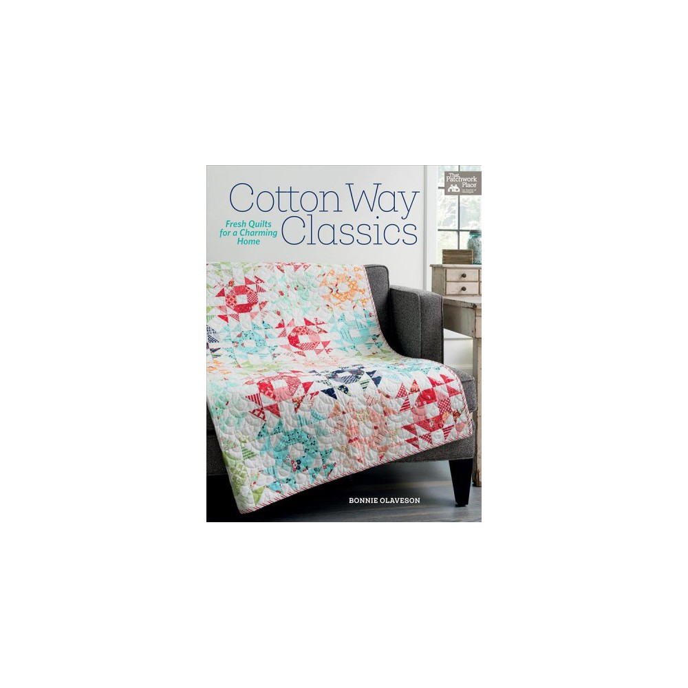 Cotton Way Classics : Fresh Quilts for a Charming Home (Paperback) (Bonnie Olaveson)
