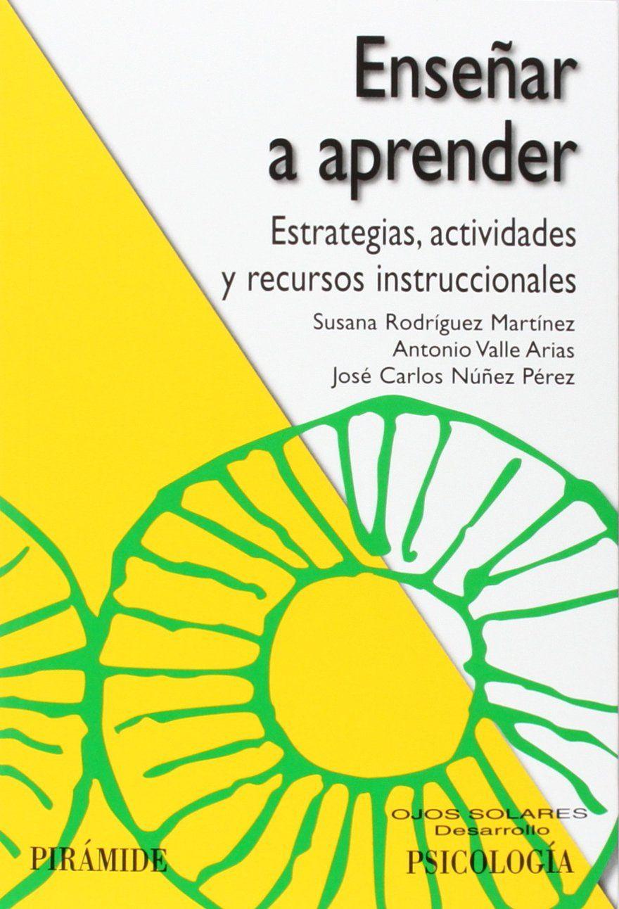 Enseñar a aprender : estrategias, actividades y recursos instruccionales / Susana Rodríguez Martínez, Antonio Valle Arias, José Carlos Nuñez Pérez