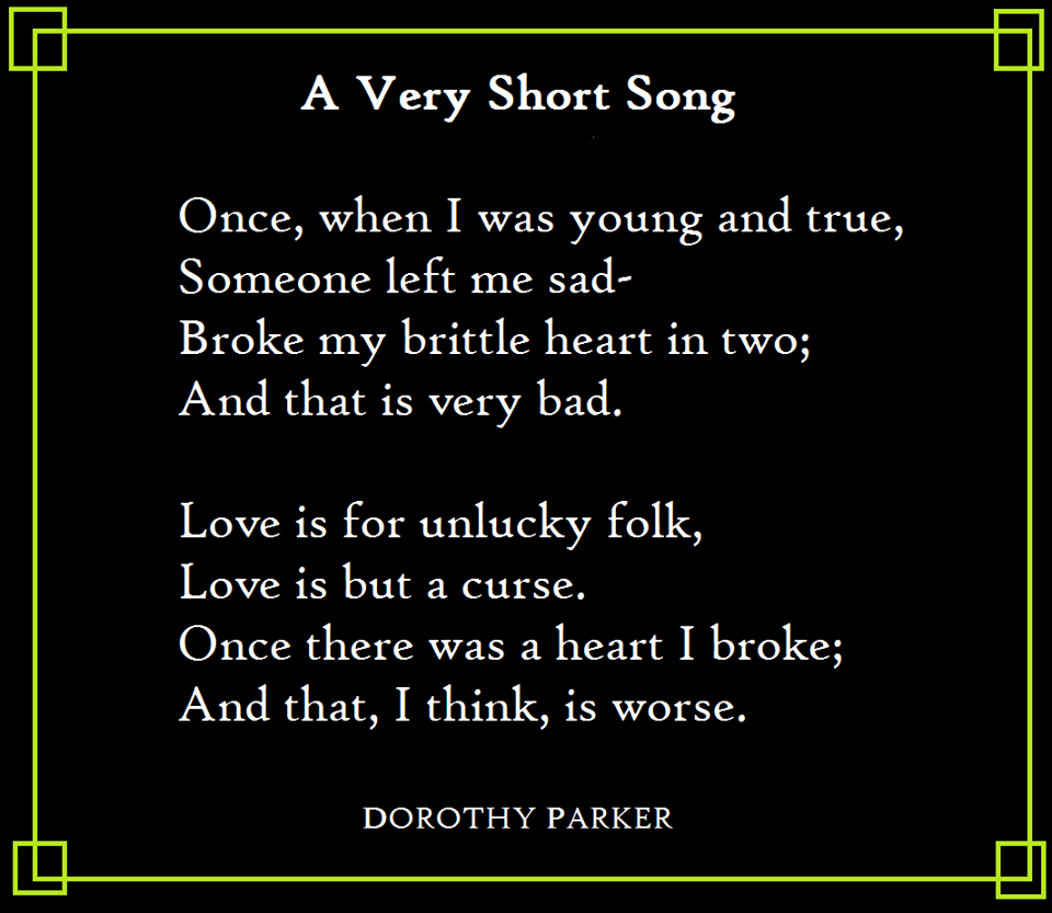 A Very Short Song by Dorothy Parker: Once, when I was young and true ...