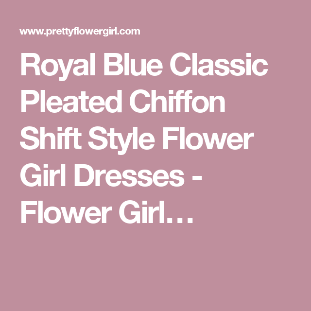 Royal Blue Classic Pleated Chiffon Shift Style Flower Girl Dresses - Flower Girl…