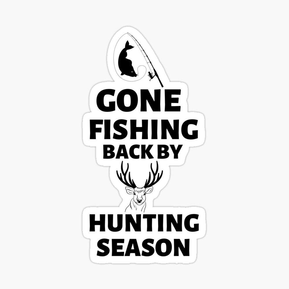 Gone Fishing Back By Hunting Season Fishing Funny Quote Hunting Season Sticker By Karimchatar In 2020 Gone Fishing Fishing Humor Funny Quotes