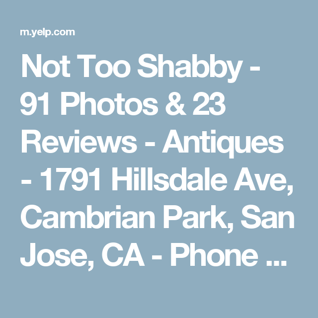 Not Too Shabby 91 Photos 23 Reviews Antiques 1791 Hillsdale Ave Cambrian Park San Jose Ca Phone Number Yelp Hillsdale Shabby Jose