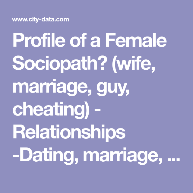 Profile of a female sociopath dating