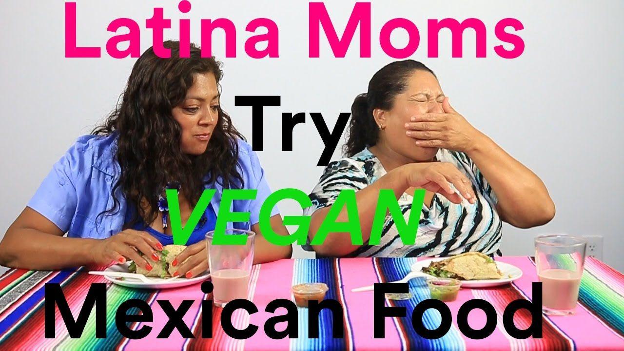 Latina Moms Try Vegan Mexican Food mitú Vegan mexican