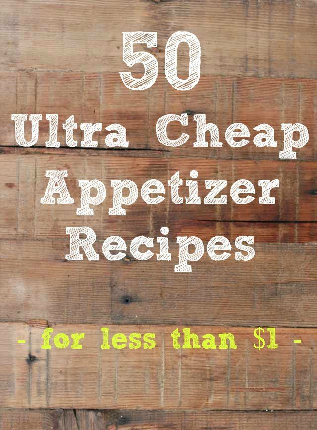 50 ultra cheap appetizer recipes these are all less than 1 per
