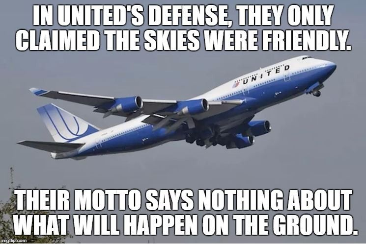 THEIR MOTTO SAYS NOTHING ABOUT WHAT WILL HAPPEN ON THE GROUND. | Image  Tagged In United Airlines,customer Service,united Airlines ...