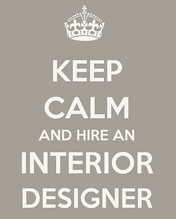 Hire Interior Decorator keep calm and hire an interior designer #savvyinteriordesign http